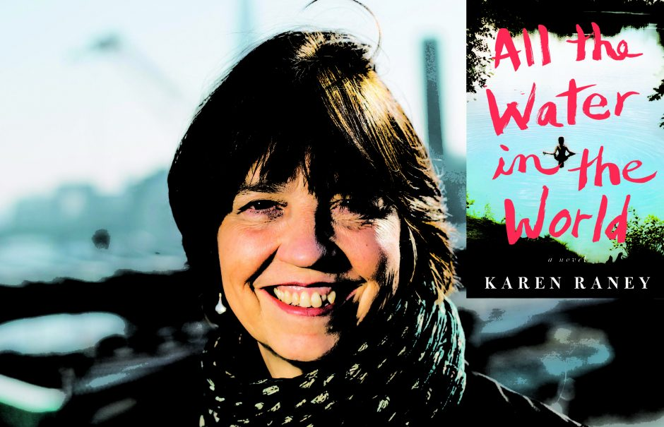 """All the Water in the World"" is the debut novel of Schenectady native and Niskayuna High School graduate Karen Raney."